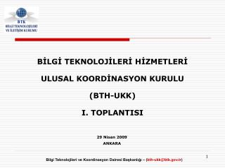 BİLGİ TEKNOLOJİLERİ HİZMETLERİ  ULUSAL KOORDİNASYON KURULU (BTH-UKK) I. TOPLANTISI