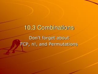 10.3 Combinations