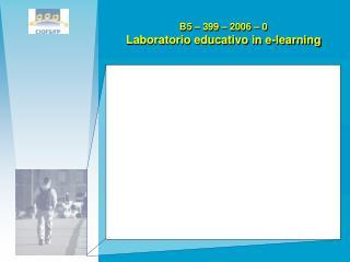 B5 – 399 – 2006 – 0  Laboratorio educativo in e-learning