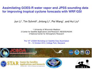 Assimilating GOES-R water vapor and JPSS sounding data for improving tropical cyclone forecasts with WRF/GSI