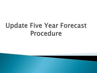 Update Five Year Forecast Procedure