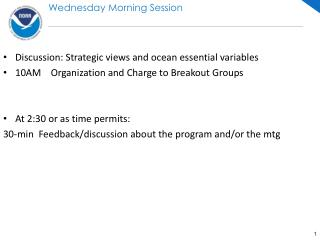 Discussion: Strategic views and ocean essential variables 10AM    Organization and Charge to Breakout Groups At 2:30 or