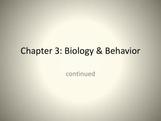 Chapter 3: Biology & Behavior