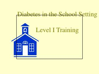 Diabetes in the School Setting Level I Training