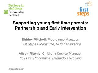 Supporting young first time parents: Partnership and Early Intervention Shirley Mitchell : Programme Manager,  First St