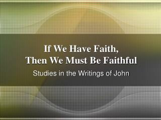 If We Have Faith, Then We Must Be Faithful