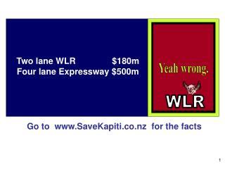 Two lane WLR               $180m  Four lane Expressway $500m