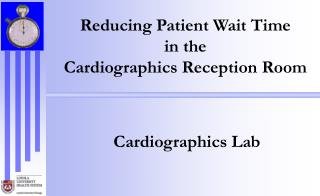 Reducing Patient Wait Time in the Cardiographics Reception Room