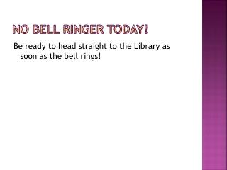 no bell ringer today!