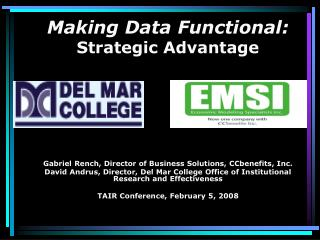 Making Data Functional: Strategic Advantage Gabriel Rench, Director of Business Solutions, CCbenefits, Inc.