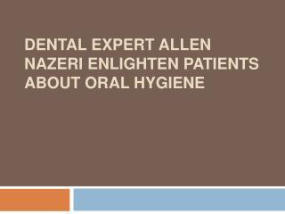 Dental Expert Allen Nazeri Enlighten Patients About oral Hyg