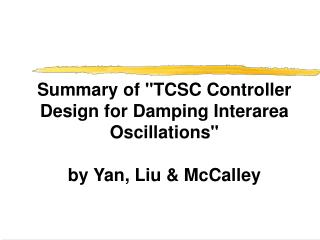 "Summary of ""TCSC Controller Design for Damping Interarea Oscillations""  by Yan, Liu & McCalley"