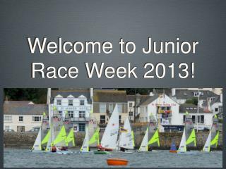 Welcome to Junior Race Week 2013!