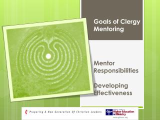 Goals of Clergy Mentoring Mentor Responsibilities Developing Effectiveness