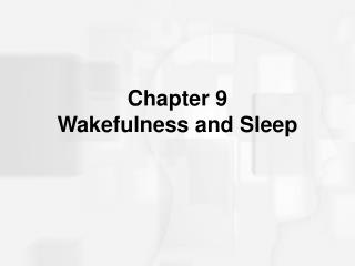 Chapter 9 Wakefulness and Sleep