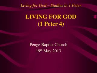 Living for God � Studies in 1 Peter LIVING FOR GOD (1 Peter 4)