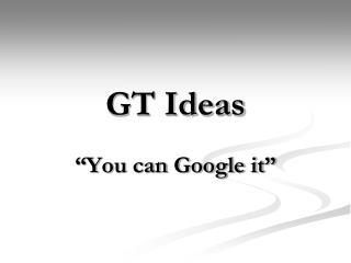 GT Ideas