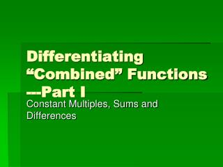 "Differentiating ""Combined"" Functions ---Part I"