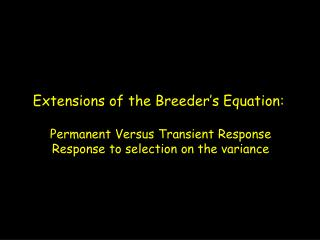 Extensions of the Breeder�s Equation:  Permanent Versus Transient Response Response to selection on the variance