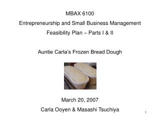 MBAX 6100 Entrepreneurship and Small Business Management Feasibility Plan   Parts I  II  Auntie Carla s Frozen Bread Dou