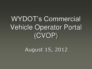 WYDOT's Commercial Vehicle Operator Portal  (CVOP)
