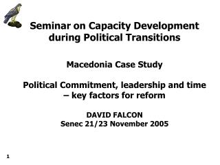 Seminar on Capacity Development during Political Transitions Macedonia Case Study Political Commitment, leadership and