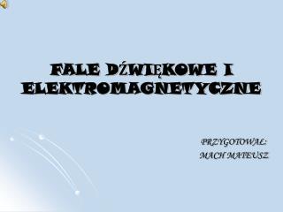 FALE D?WI?KOWE I ELEKTROMAGNETYCZNE