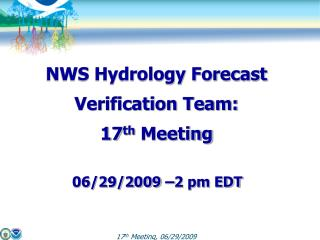 NWS Hydrology Forecast Verification Team: 17 th  Meeting