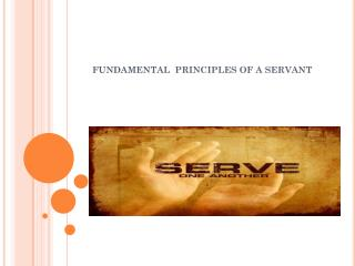 FUNDAMENTAL   PRINCIPLES  OF A SERVANT