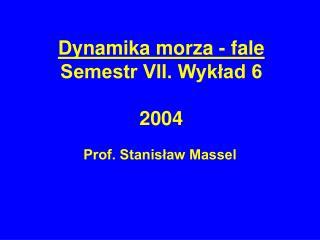 Dynamika morza - fale Semestr VII. Wykład 6  2004