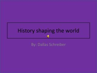 History shaping the world