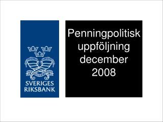 Penningpolitisk uppföljning december 2008