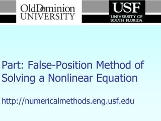 Numerical Methods Part: False-Position Method of Solving a Nonlinear Equation http://numericalmethods.eng.usf.edu