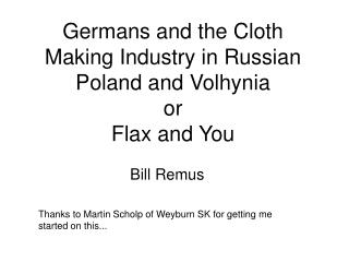 Germans and the Cloth Making Industry in Russian Poland and Volhynia or Flax and You