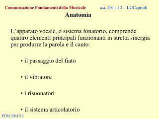 Comunicazione Fondamenti della Musicale a.a. 2011-12 -  LGCaprioli Anatomia