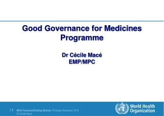 Good Governance for Medicines Programme Dr Cécile Macé EMP/MPC
