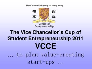 The Vice Chancellor ' s Cup of Student Entrepreneurship 2011 VCCE   …  to plan value-creating start-ups  …