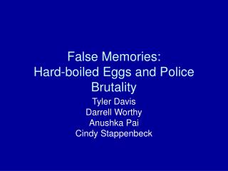 False Memories: Hard-boiled Eggs and Police Brutality