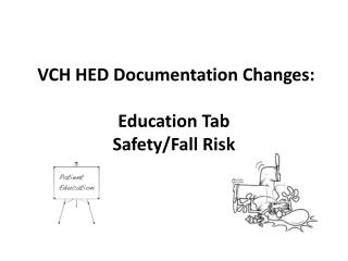 VCH HED Documentation Changes: Education Tab Safety/Fall Risk