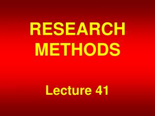 RESEARCH METHODS Lecture 41