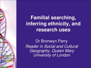 Familial searching, inferring ethnicity, and research uses