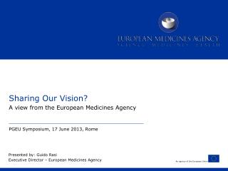 Sharing Our Vision? A view from the European Medicines Agency