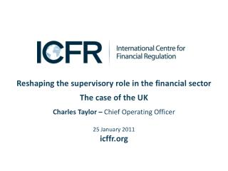 Reshaping the supervisory role in the financial sector The case of the UK Charles Taylor –  Chief Operating Officer 25