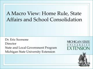 A Macro View: Home Rule, State Affairs and School Consolidation