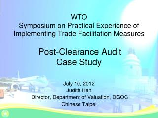 WTO Symposium on Pr actical Experience of Implementing Trade Facilitation Measures Post-Clearance Audit  Case Study