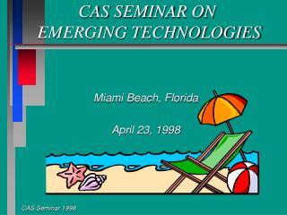 CAS SEMINAR ON  EMERGING TECHNOLOGIES
