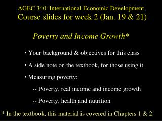 AGEC 340: International Economic Development Course slides for week 2 (Jan. 19 & 21) Poverty  and Income  Growth*