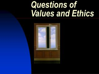 Questions of Values and Ethics