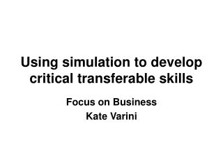 Using simulation to develop critical transferable skills