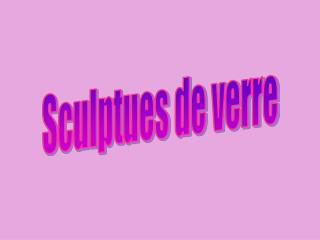 Sculptures de verre